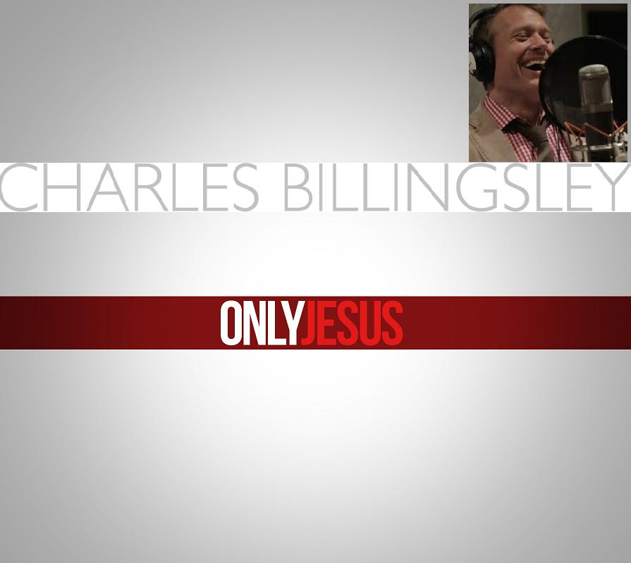 """Charles Billingsly """"ONLY JESUS"""" and Truth for a New Generation"""