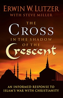 Dr. Erwin Lutzer: The Cross in the Shadow of the Crescent
