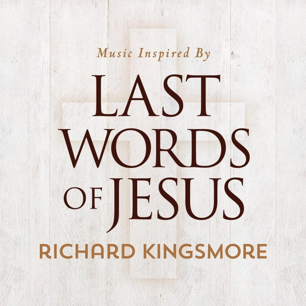 Music Inspiried by The Last Words of Jesus- Richie Kingsmore