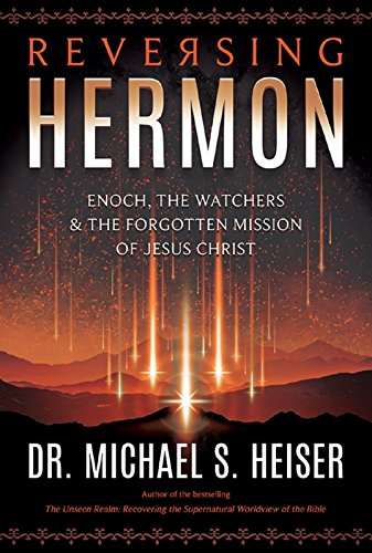 Reversing Hermon: Enoch, the Watchers, and the Forgotten Mission of Jesus Christ @msheiser