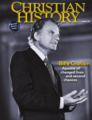 Christian History Magazine Announces Issue #111: Billy Graham: Apostle of Changed Lives and Second Chances