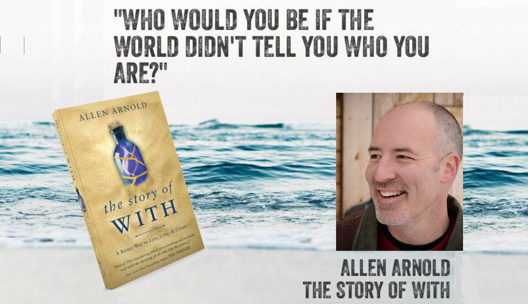 "Allen Arnold:The Story of With: A Better Way to Live, Love, & Create ""On Tomorrow 'LIVE"" @TheStoryofWith"