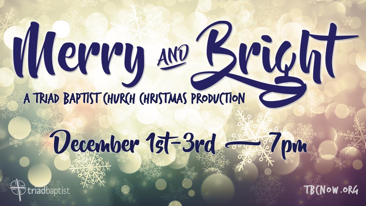Merry and Bright Dec 1st-3rd Triad Baptist K'Ville