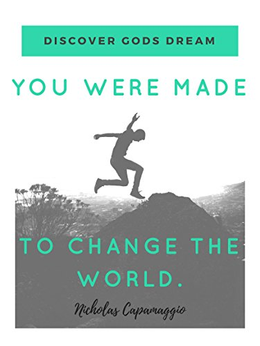 YOU WERE MADE TO CHANGE THE WORLD: Discover Gods Dream
