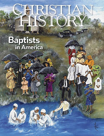 Christian History Magazine: Baptists in America