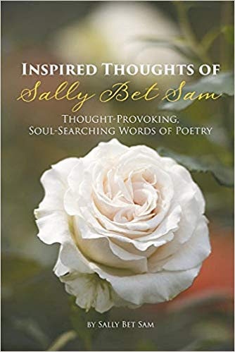 Inspired Thoughts of Sally Bet Sam: Thought-Provoking, Soul-Searching Words of Poetry